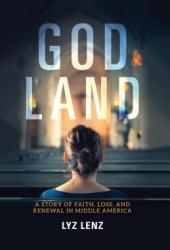 God Land: A Story of Faith, Loss, and Renewal in Middle America Book