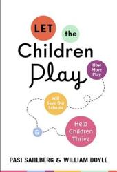 Let the Children Play: How More Play Will Save Our Schools and Help Children Thrive Book