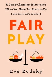 Fair Play: A Game-Changing Solution for When You Have Too Much to Do Book