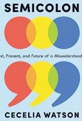 Semicolon: The Past, Present, and Future of a Misunderstood Mark Book
