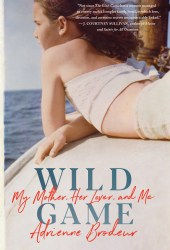 Wild Game: My Mother, Her Lover, and Me Book
