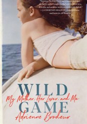 Wild Game: My Mother, Her Lover, and Me Book by Adrienne Brodeur