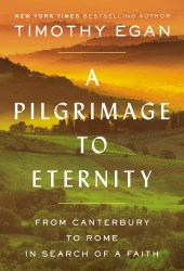 A Pilgrimage to Eternity: From Canterbury to Rome in Search of a Faith Book