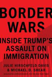 Border Wars: Inside Trump's Assault on Immigration Book
