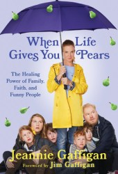 When Life Gives You Pears: The Healing Power of Family, Faith, and Funny People Book