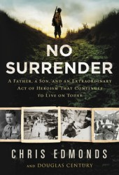 No Surrender: A Father, a Son, and an Extraordinary Act of Heroism That Continues to Live on Today Book