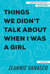 Things We Didn't Talk About When I Was a Girl: A Memoir Book
