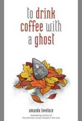 To Drink Coffee with a Ghost (Things that Haunt, #2) Book