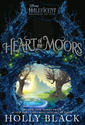 Heart of the Moors: An Original Maleficent: Mistress of Evil Novel Book