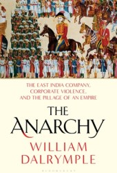The Anarchy: The East India Company, Corporate Violence, and the Pillage of an Empire Book