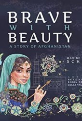 Brave with Beauty: A Story of Afghanistan Book