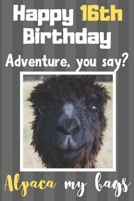 Happy 16th Birthday Adventure You Say Alpaca My Bags Alpaca Meme Smile Book 16th Birthday Gifts