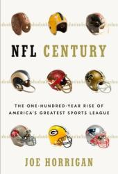 NFL Century: The One-Hundred-Year Rise of America's Greatest Sports League Book