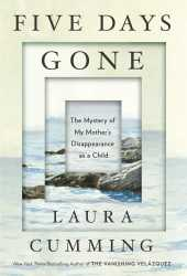 Five Days Gone: The Mystery of My Mother's Disappearance as a Child Book