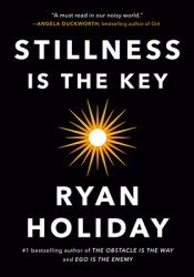 Stillness Is the Key Book by Ryan Holiday