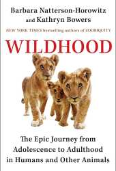 Wildhood: The Epic Journey from Adolescence to Adulthood in Humans and Other Animals Book