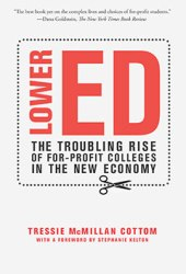 Lower Ed: The Troubling Rise of For-Profit Colleges in the New Economy Book