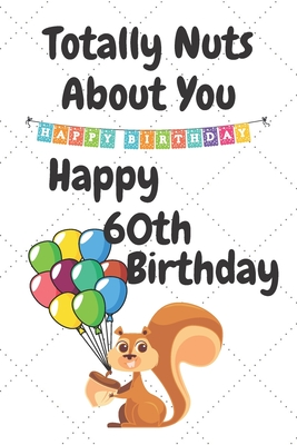 Totally Nuts About You Happy 60th Birthday Birthday Card 60 Years Old Birthday Card Birthday Card
