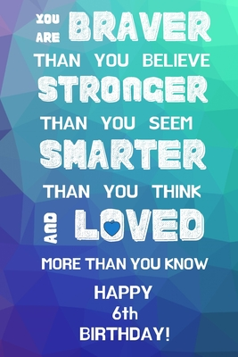 You Are Braver Than You Believe Stronger Than You Seem Smarter Than You Think And Loved