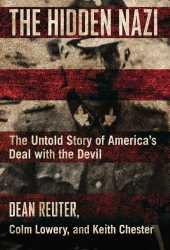 The Hidden Nazi: The Untold Story of America's Deal with the Devil Book