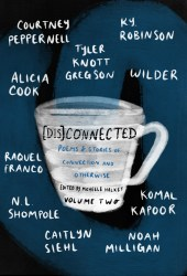 [Dis]Connected: Poems & Stories of Connection and Otherwise Volume 2 Book