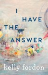 I Have the Answer by Kelly Fordon