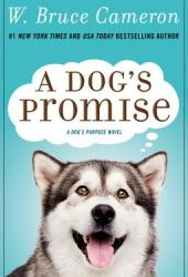 A Dog's Promise (A Dog's Purpose, #3) Book