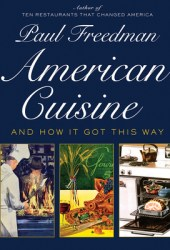 American Cuisine: And How It Got This Way Book