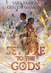 Set Fire to the Gods (Set Fire to the Gods, #1) Book by Sara Raasch