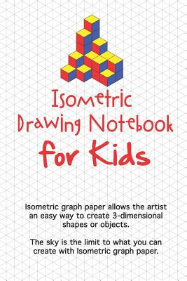 Isometric Drawing Notebook For Kids Isometric Graph Paper Allows The Artist An Easy Way To Create