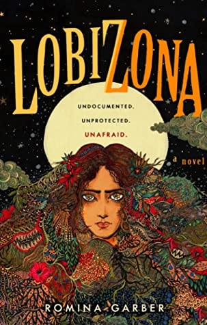 Top 10 Tuesday selection. A young woman with long hair, in front of a full moon. The title 'Lobizona' in all caps above the moon. In the moon says: 'Undocumented, Unprotected, Unafraid'.