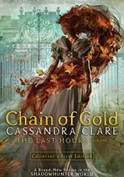 Chain of Gold (The Last Hours, #1) Book by Cassandra Clare