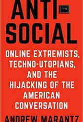 Antisocial: Online Extremists, Techno-Utopians, and the Hijacking of the American Conversation Book