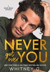 Never Got Over You Book by Whitney G.