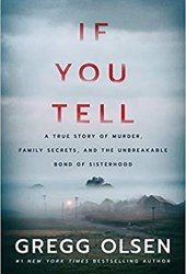 If You Tell: A True Story of Murder, Family Secrets, and the Unbreakable Bond of Sisterhood Book by Gregg Olsen