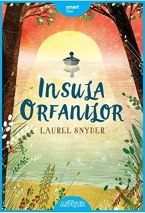 Insula orfanilor by Laurel Snyder