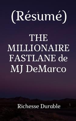 Download (R�sum�) THE MILLIONAIRE FASTLANE de MJ DeMarco