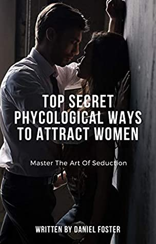 Top Secret Phycological Ways To Attract Women Master The Art Of