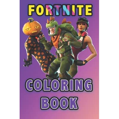 Fortnite Coloring Book Coloring Book 50 Coloring Pages Cute Gift For Kids For Girls For Teens And Adults Who Love Fortnite Fortnite Coloring Book 6 X 9 Amazing Drawings Characters Skin Weapons