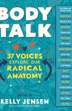 Body Talk: 37 Voices Explore Our Radical Anatomy