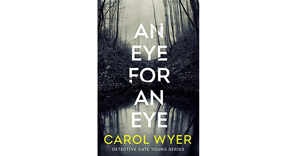 An Eye for an Eye (Detective Kate Young, #1) by Carol Wyer