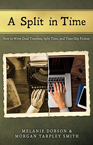 A Split in Time: How to Write Dual Timeline, Split Time, and Time-Slip Fiction