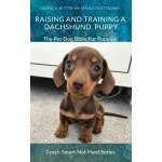Raising And Training A Dachshund Puppy The Pet Dog Bible For Puppies By George H Mutter