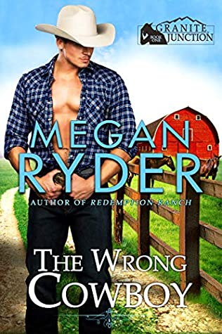 The Wrong Cowboy (Granite Junction, #1)