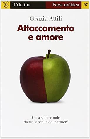 Attaccamento e amore: Cosa si nasconde dietro la scelta del partner? by  Grazia Attili