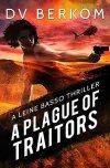 A Plague of Traitors by D.V. Berkom