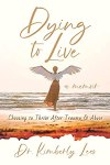 Dying to Live, A Memoir by Kimberly Lees