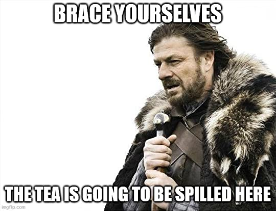 Meme saying Brace yourselves, the tea is going to be spilled here