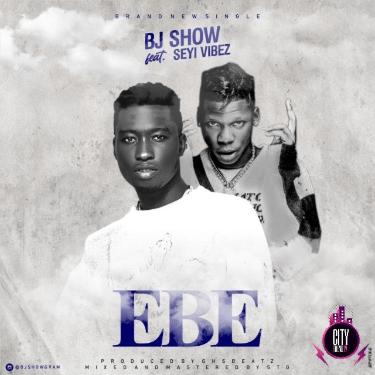 BJ Show Ft Seyi Vibez – Ebe Mp3 Download