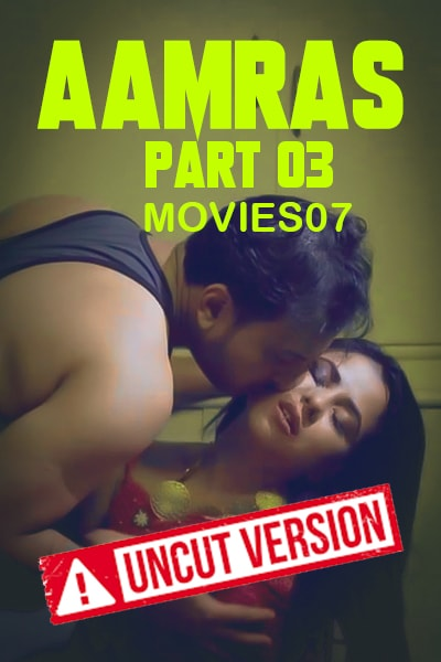 18+ Aaamras Part 3 (2020) UNCUT Version NueFliks Hindi Short Film 720p HDRip 450MB | 200MB Download